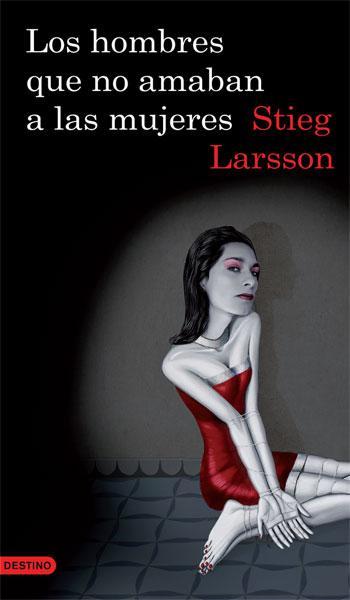 LOS HOMBRES QUE NO AMABAN A LAS MUJERES Stieg Larsson