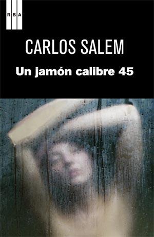 SERIE NEGRA DE RBA Y UN JAMÓN CALIBRE 45.  Por José Ramón Gómez Cabezas.