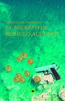 Diez razones para leer El secreto de Rómulo Augusto de Sergio Clavel