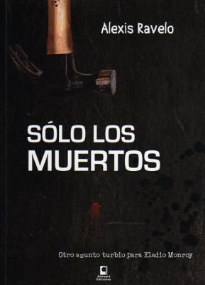 Sólo los muertos por Alexis Ravelo