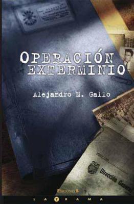Operación Exterminio / Alejandro M. Gallo