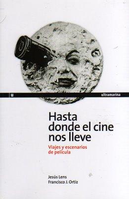 Hasta donde el cine nos lleve/ Jesús Lens y Francisco J. Ortiz