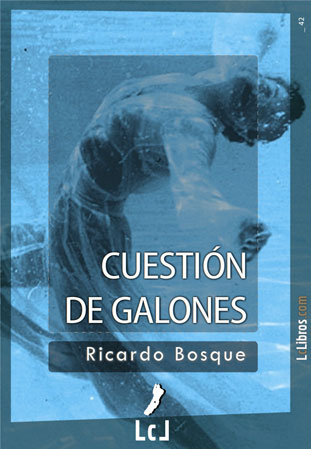 Cuestión de Galones de Ricardo Bosque